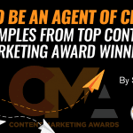 How to Be an Agent of Change: Examples From Top Content Marketing Award Winners
