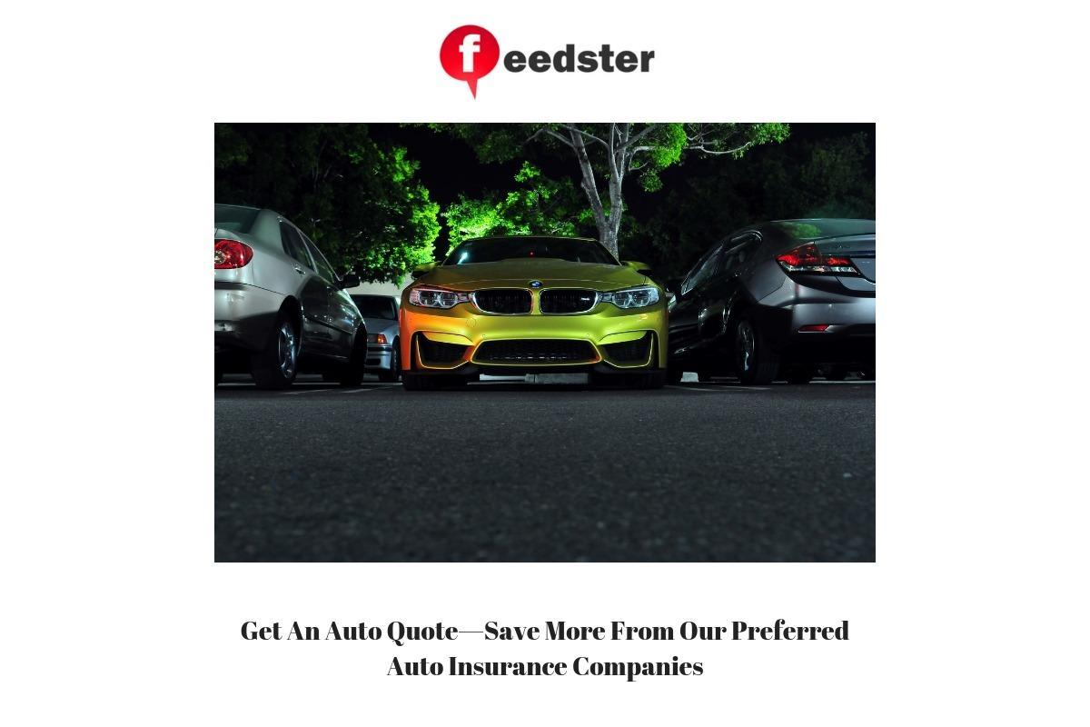 Get An Auto Quote—Save More From Our Preferred Auto Insurance Companies