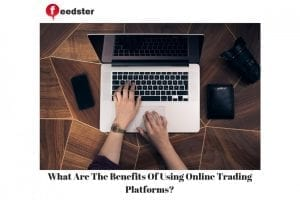 What Are The Benefits Of Using Online Trading Platforms?