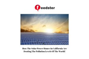 How The Solar Power Homes In California Are Denting The Pollution Levels Of The World!
