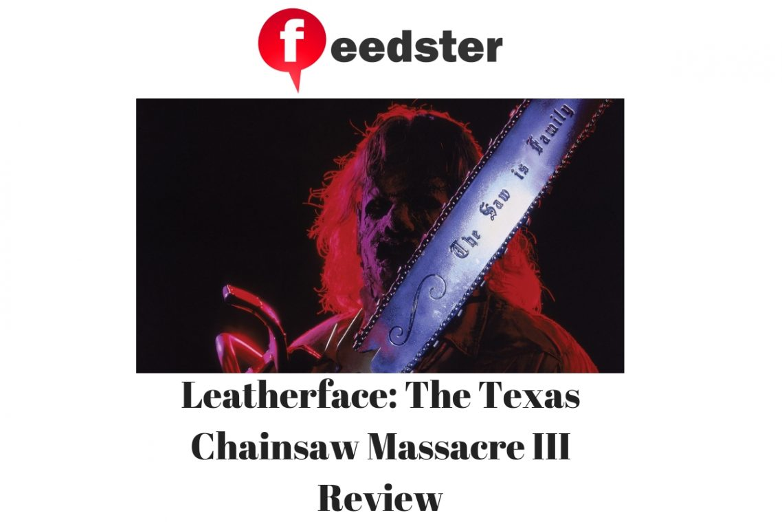 Leatherface The Texas Chainsaw Massacre III Review