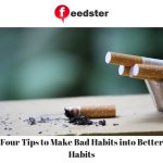 Four Tips to Make Bad Habits into Better Habits