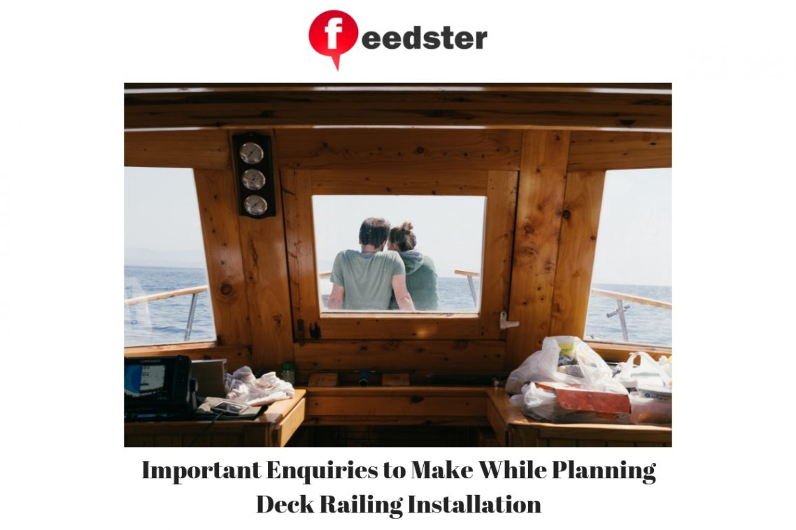 Important Enquiries to Make While Planning Deck Railing Installation