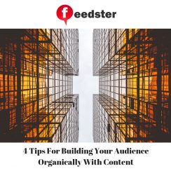 4 Tips For Building Your Audience Organically With Content