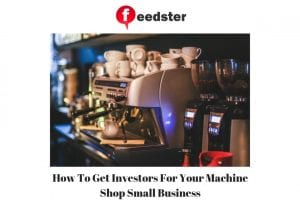 How To Get Investors For Your Machine Shop Small Business